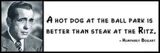 Wall Quote - Humphrey Bogart - A hot dog at the ball park is better than a steak