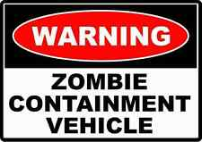 Warning Zombie Containment Vehicle HUMOR FUNNY DECAL STICKER WALL CAR VAN BIKE