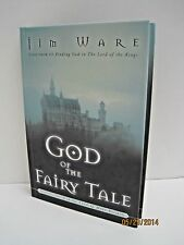 God of The Fairy Tale: Finding Truth In The Land of Make-Believe by Jim Ware