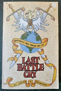 Last Battle Cry (Christianity's Final Conflict with Evil) by Jarah B. Crawford