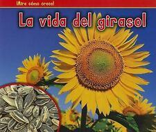 La vida del girasol (The Life of a Sunflower) (Mira Como Crece!) (Spanish Editi