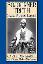 Sojourner Truth : Slave, Prophet, Legend by Carleton Mabee and Susan M....