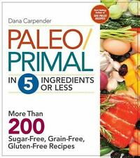 Paleo/Primal in 5 Ingredients or Less: More Than 200 Sugar-Free, Grain-Free, Glu