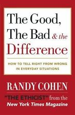 The Good, the Bad  the Difference: How to Tell the Right From Wrong in Everyda..