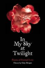 In My Sky at Twilight: Poems of Eternal Love Chosen By, Morgan, Gaby, New Book