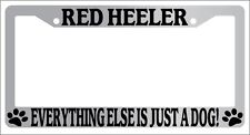 Chrome License Plate Frame Red Heeler Everything Else Is Just A Dog! Auto 542