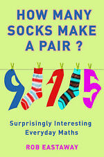 How Many Socks Make a Pair?: Surprisingly Interesting Maths by Rob Eastaway (Pa…