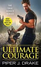 Ultimate Courage (True Heroes) Drake, Piper J. Mass Market Paperback