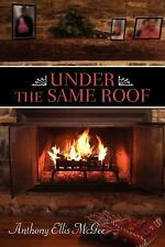 Under the Same Roof by Anthony Ellis McGee (2006, Paperback)