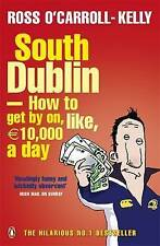 South Dublin: How to Get by on, Like, 10,000 Euro a Day by Ross...