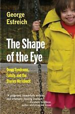 The Shape of the Eye: Down Syndrome, Family, and the Stories We Inherit (MEDICAL