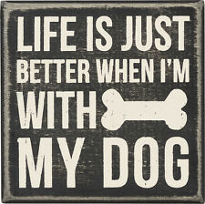 "PBK 4"" x 4"" Wood Wooden BOX SIGN ""Life Is Just Better When I'm With My Dog"""