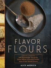 Flavor Flours: A New Way to Bake with Teff, Buckwheat, Sorghum, Other Whol .. U