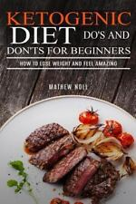 Ketogenic Diet Do's and Don'ts for Beginners : How to Lose Weight and Feel Am...