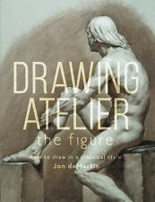 Drawing Atelier - The Figure: How to Draw in a Classical Style, deMartin, Jon