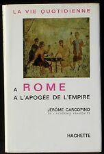 Jérôme Carcopino La vie quotidienne à Rome à l'apogée de l'Empire Hachette 1966