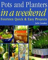 Pots and Planters in a Weekend: Simple Step-By-Step Projects for Maximum Effect
