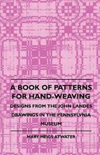 A Book of Patterns for Hand-Weaving; Designs from the John Landes Drawings .