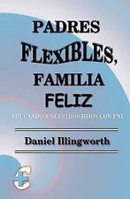 Padres Flexibles, Familia Feliz : Educando a Nuestros Hijos con PNL by Daniel...