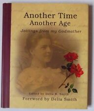 ANOTHER TIME ANOTHER AGE - JOTTINGS FROM MY GODMOTHER DELIA SMITH HB BOOK 2002