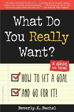 What Do You Really Want? How to Set a Goal and Go for It! A Guide for Teens by B