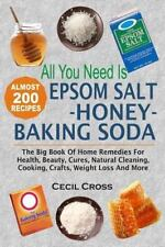 All You Need Is Epsom Salt, Honey and Baking Soda : The Big Book of Home...