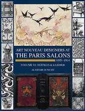 The Paris Salons, 1895-1914 Vol. VI : Textiles and Leatherware, Duncan, Alastair