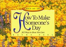 How to Make Someone's Day: 365 Ways to Show You Care (Quick-Me-Ups)