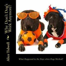 What Happened to the Days When Dogs Worked? by Alice Tidwell (2014, Paperback)