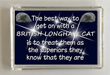 British Longhair Cat Fridge Magnet - THE BEST WAY TO GET ON WITH A  - Gift