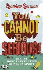 You Cannot Be Serious!: The 101 Most Infuriating Things in Sport, Matthew Norman