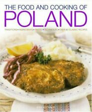 The Food and Cooking of Poland: Traditions, Ingredients, Tastes, Techniques: O..