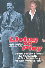 Living to Play - Soccer Slaves to Soccerati Social History of the Professionals