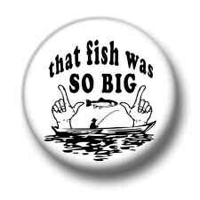That Fish Was So Big 1 Inch / 25mm Pin Button Badge Fishing Angling Fisherman