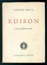 BALLA IGNAZIO EDISON UNA GRANDE VITA CAVALLOTTI 1946 BIOGRAFIE FISICA