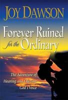 Forever Ruined for the Ordinary: The Adventure of Hearing and Obeying God's