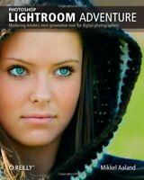 Photoshop Lightroom Adventure: Mastering Adobe's Next-Generation Tool for Digit
