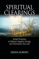 Spiritual Clearings: Sacred Practices to Release Negative Energy and Harmonize Y