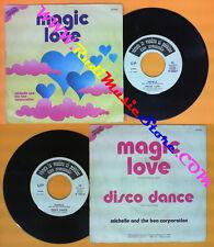 LP 45 7'' MICHELLE AND THE BEN CORPORATION Magic love Disco dance no cd mc dvd