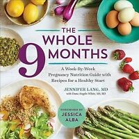 Whole 9 Months : A Week-by-Week Pregnancy Nutrition Guide With Recipes for a ...