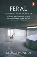 Feral: Searching for enchantment on the frontiers of rewilding by Monbiot, Georg