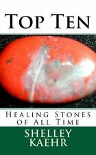 Top Ten Healing Stones of All Time by Shelley Kaehr (2016, Paperback)