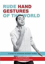 Rude Hand Gestures of the World : A Guide to Offending Without Words by...