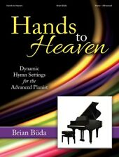 """""""Hands to Heaven"""" Music Book Dynamic Hymn Settings for the Advanced Pianist-New"""