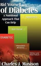 Rid Yourself of Diabetes : A Nutritional Approach That Can Help by Charles J....