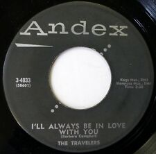 The TRAVELERS 45 I'll Always Be In Love.../I Go for You ANDEX doo wop NM ws960