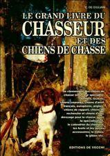 Le grand livre du chasseur et des chiens de chasse - C. De Gi - 263210 - 2520396