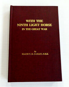 With the Ninth Light Horse in the Great War Major T H Darley Limited edition HC