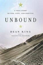 Unbound: A True Story of War, Love, and Survival by Dean King (Hardback, 2010)
