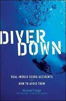 Diver Down: Real-World SCUBA Accidents and How to Avoid Them by Michael R. Ange